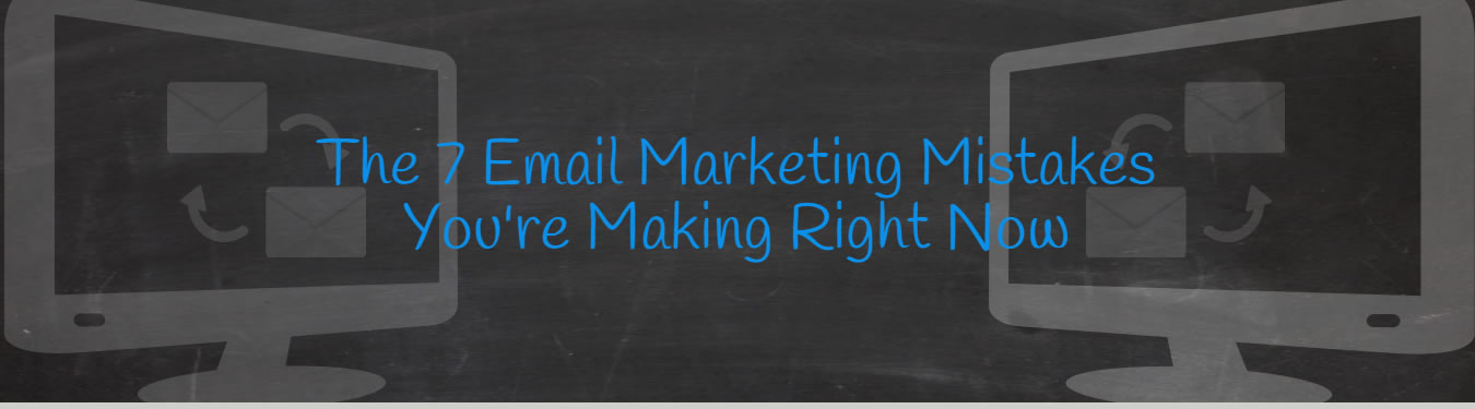 The 7 Mistakes Your New Business Team is Making with Email Marketing