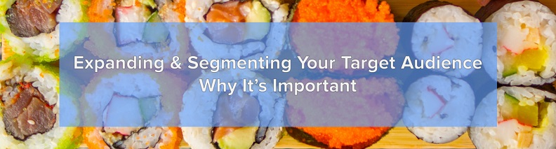 Expanding and Segmenting Your Target Audience – Why It's Important