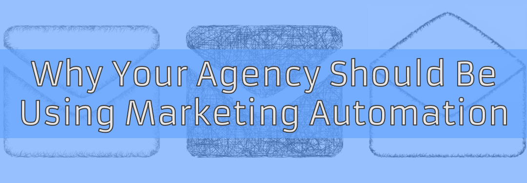 Why Your Agency Should Be Using Marketing Automation