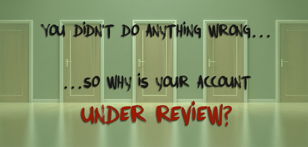 You Didn't Do Anything Wrong…So Why Is Your Account Under Review?