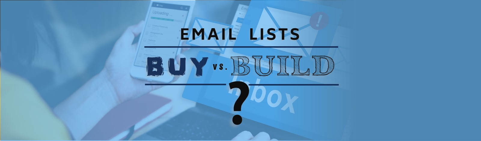 Email Lists: Should You Buy or Build