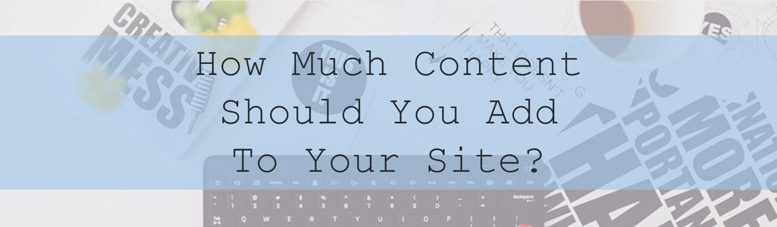 How Much Content Should You Add to Your Site?
