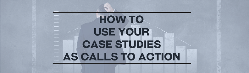 How to Use Your Case Studies as CTAs
