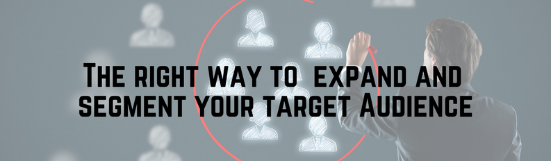 The Right Way to Expand and Segment Your Target Audience